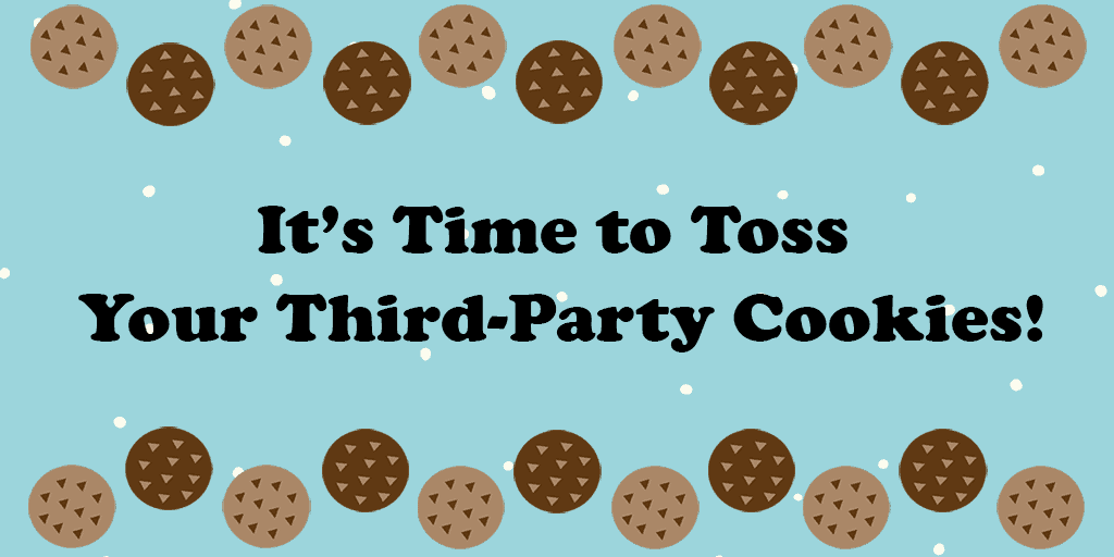 It's Time to Toss Your (Third-party) Cookies