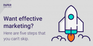 Want Effective Marketing? Here Are 5 Steps You Can't Skip