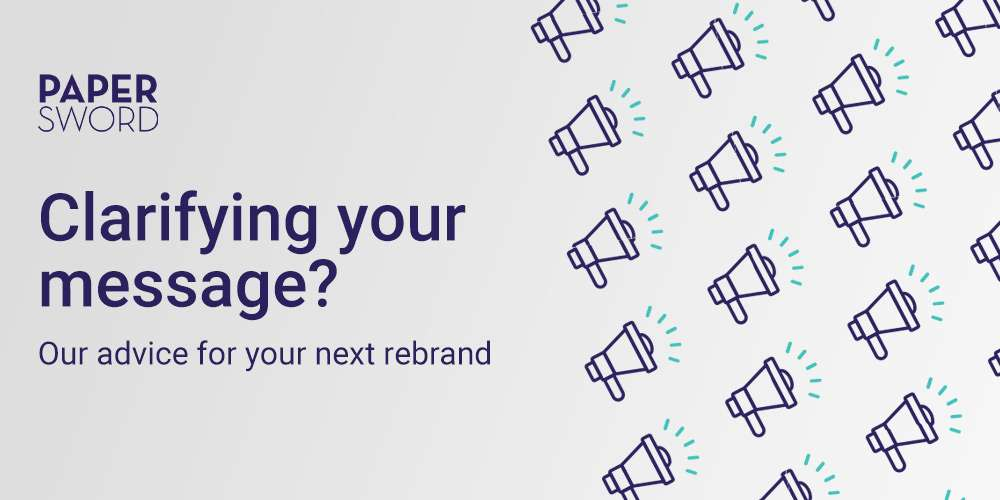 Clarifying your message? Our advice for your next rebrand